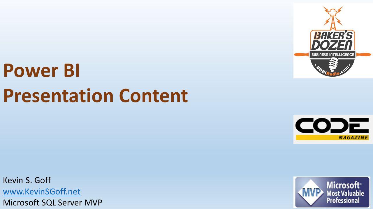 Power BI Presentation Content Kevin S  Goff Microsoft SQL