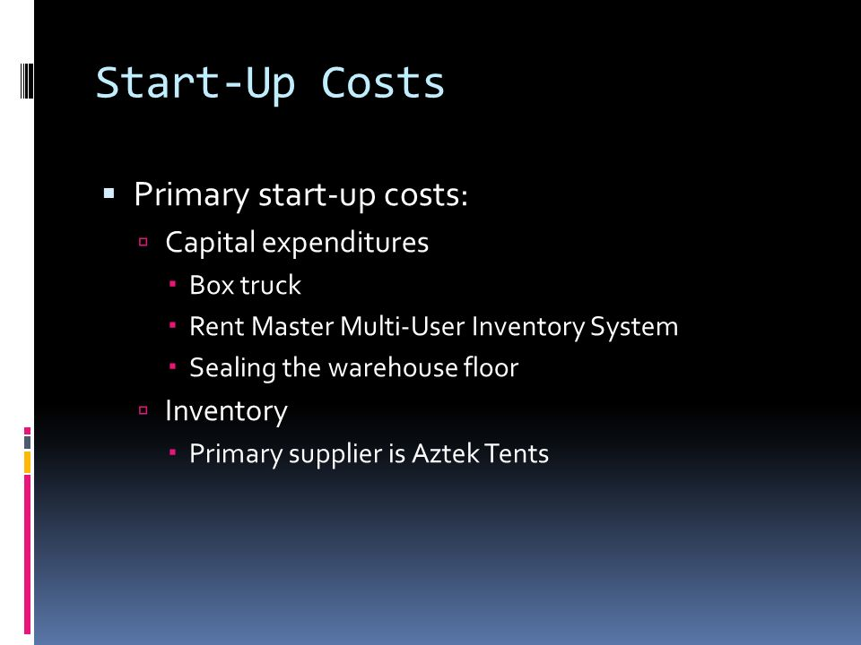 2 start up costs primary start up costs capital expenditures box truck rent master multi user inventory system sealing the warehouse floor