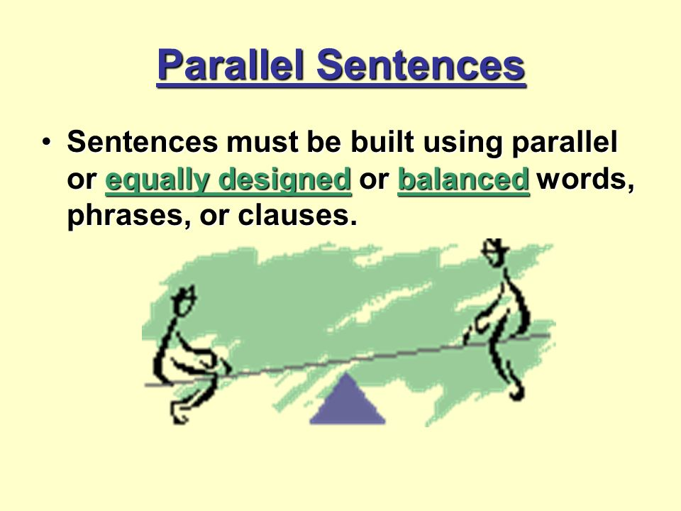 2 parallel sentences sentences must be built using parallel or equally designed or balanced words phrases or clausessentences must be built using