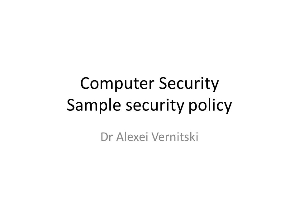 Computer Security Sample security policy Dr Alexei Vernitski. - ppt ...