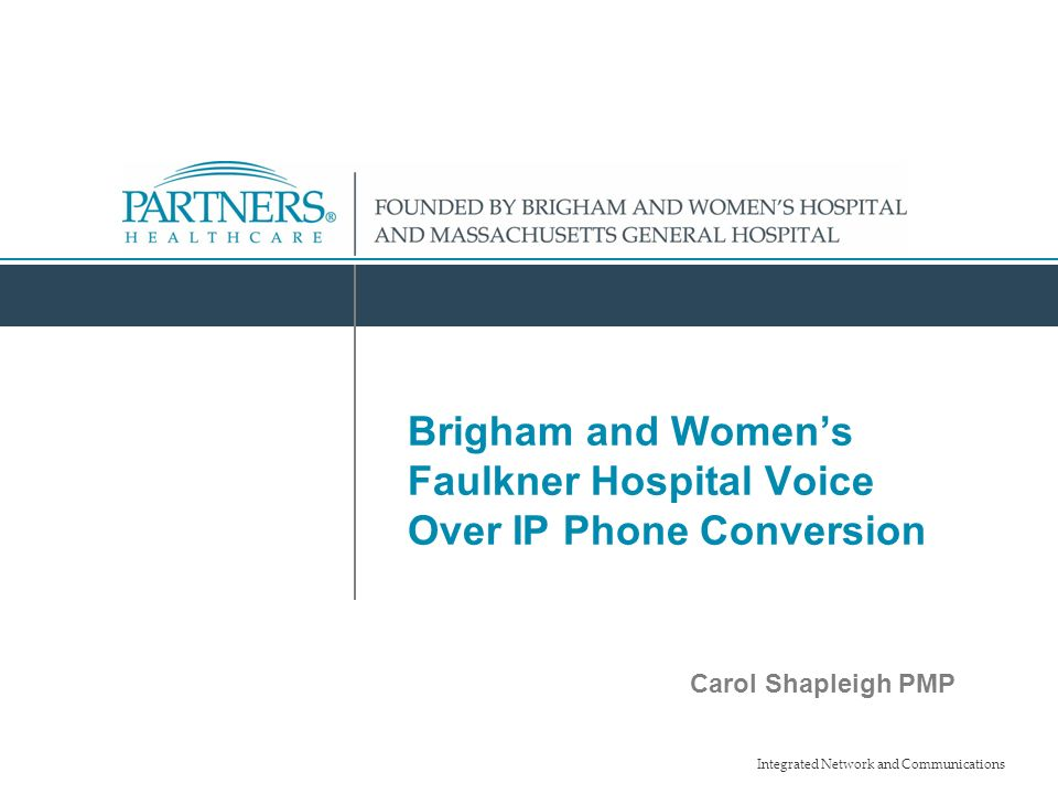 Integrated Network and Communications 1 Brigham and Women's
