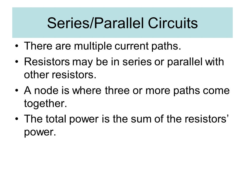 Series/Parallel Circuits There are multiple current paths.