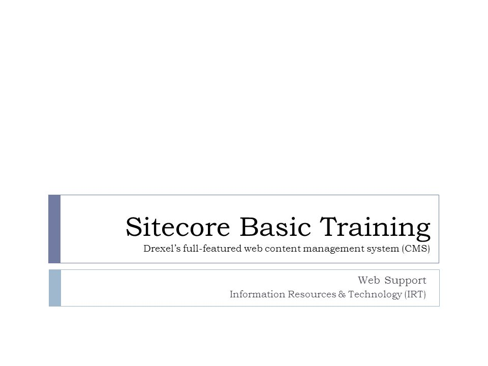 Sitecore Basic Training Drexel's full-featured web content management system (CMS) Web Support Information Resources & Technology (IRT) - ppt download - 웹