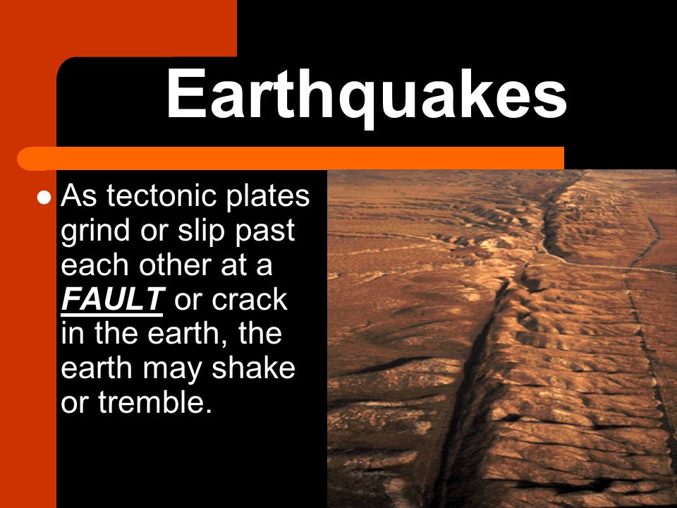 The basics of geography part 5 earthquakes and volcanoes ppt download 2 earthquakes as tectonic plates grind or slip past each other at a fault or crack in the earth the earth may shake or tremble publicscrutiny Choice Image