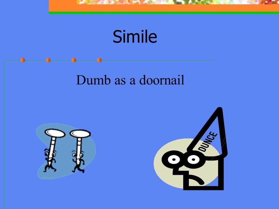 As dumb as simile