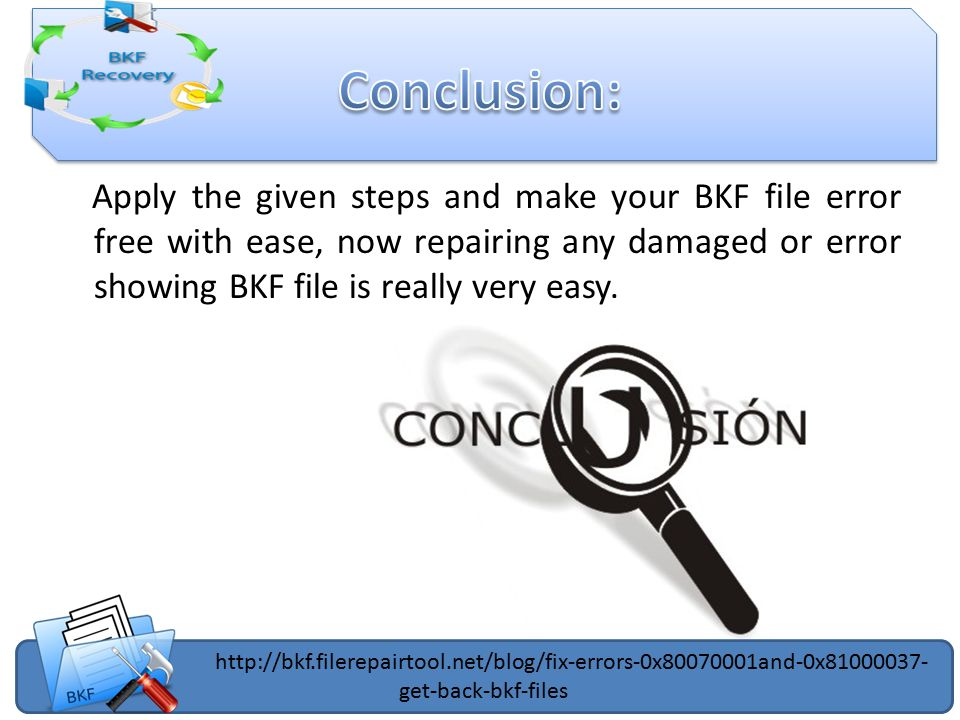 Apply the given steps and make your BKF file error free with ease, now repairing any damaged or error showing BKF file is really very easy.