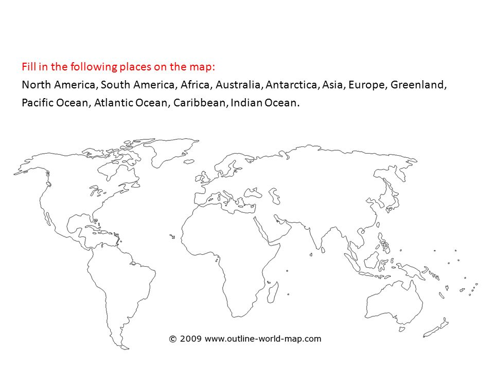 The continents Fill in the following places on the map: North ... on