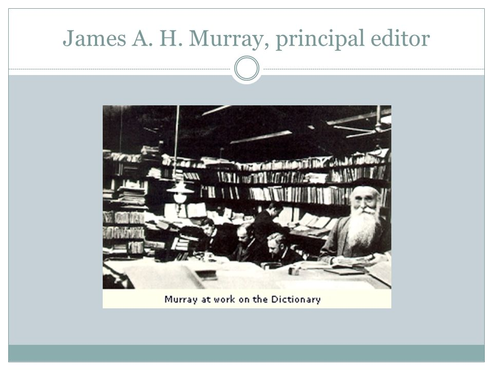 James A. H. Murray, principal editor