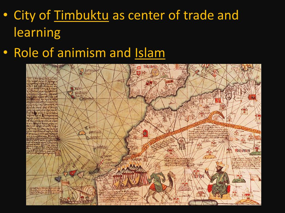 City of Timbuktu as center of trade and learning Role of animism and Islam