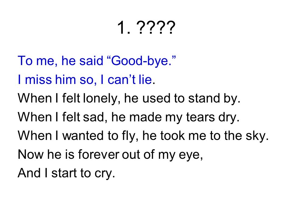 """Rhyming poems by ???? To me, he said """"Good-bye."""" I miss him ..."""