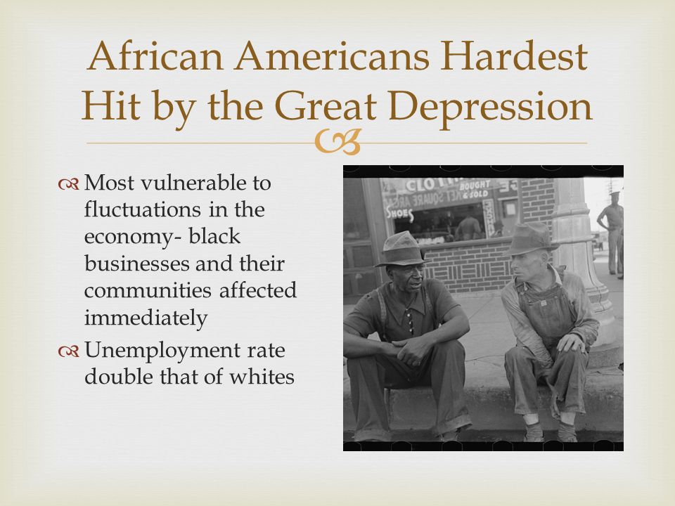 analyzing the issues and songs of african americans during the greatafrican americans hardest hit by the great depression  most vulnerable to fluctuations in the economy black businesses and their communities affected