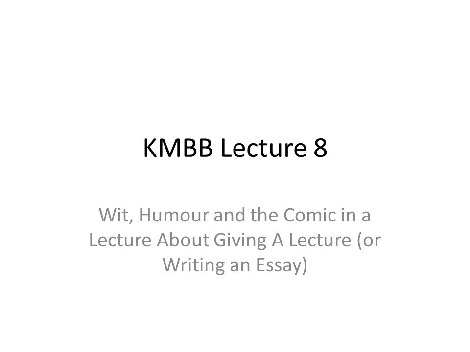 KMBB Lecture 8 Wit, Humour and the Comic in a Lecture About