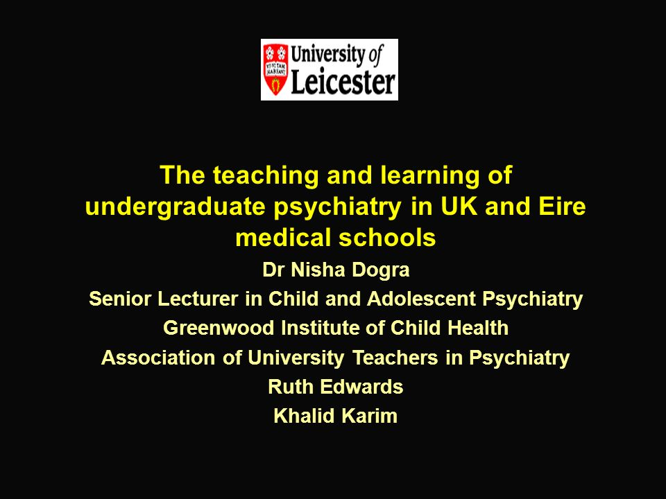 The Teaching And Learning Of Undergraduate Psychiatry In Uk And Eire