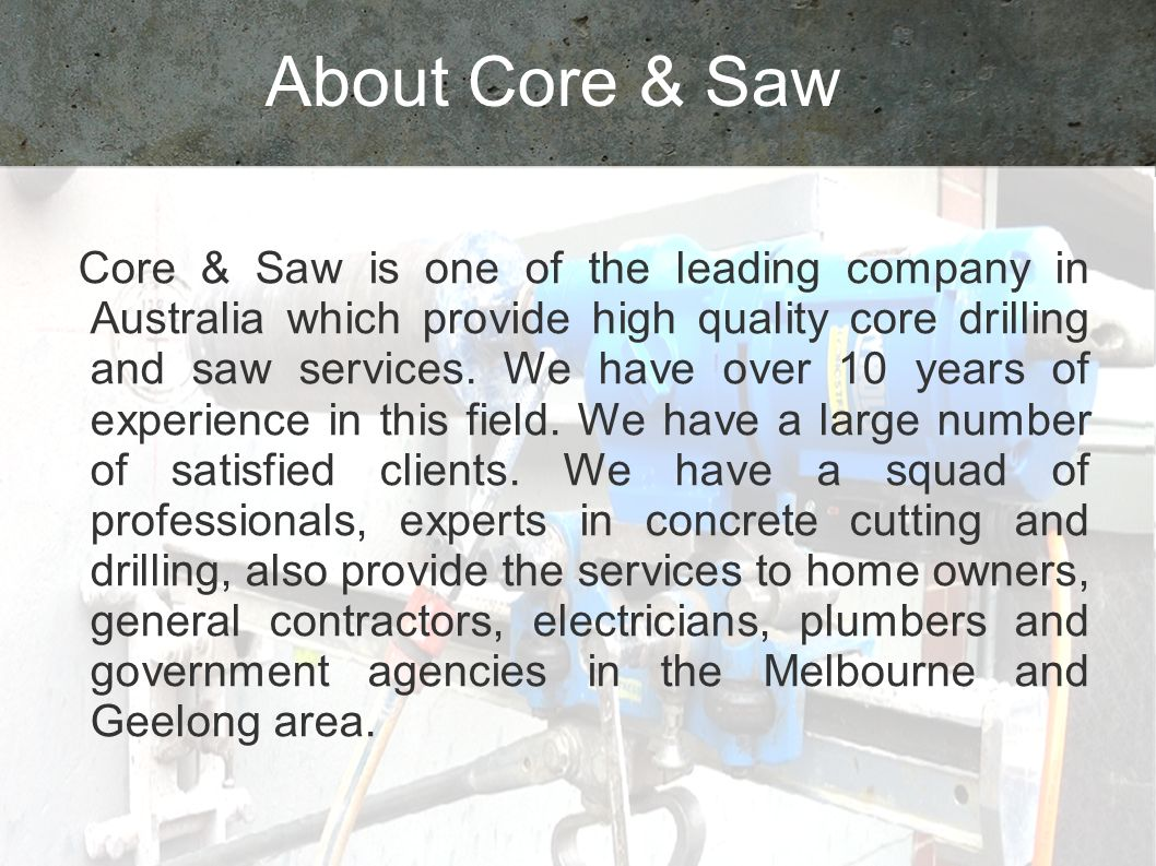 About Core & Saw Core & Saw is one of the leading company in Australia which provide high quality core drilling and saw services.