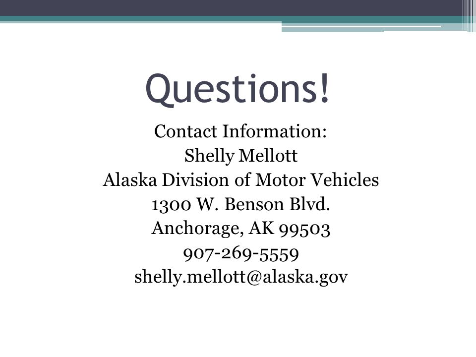 Contact Information: Shelly Mellott Alaska Division of Motor Vehicles 1300 W.