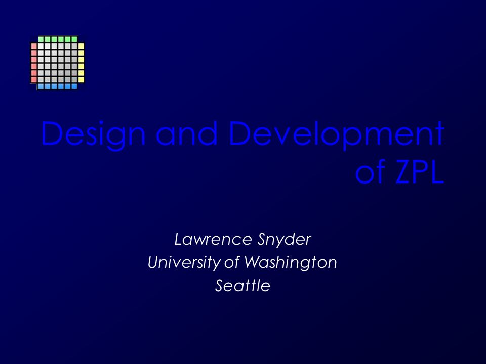 Design and Development of ZPL Lawrence Snyder University of