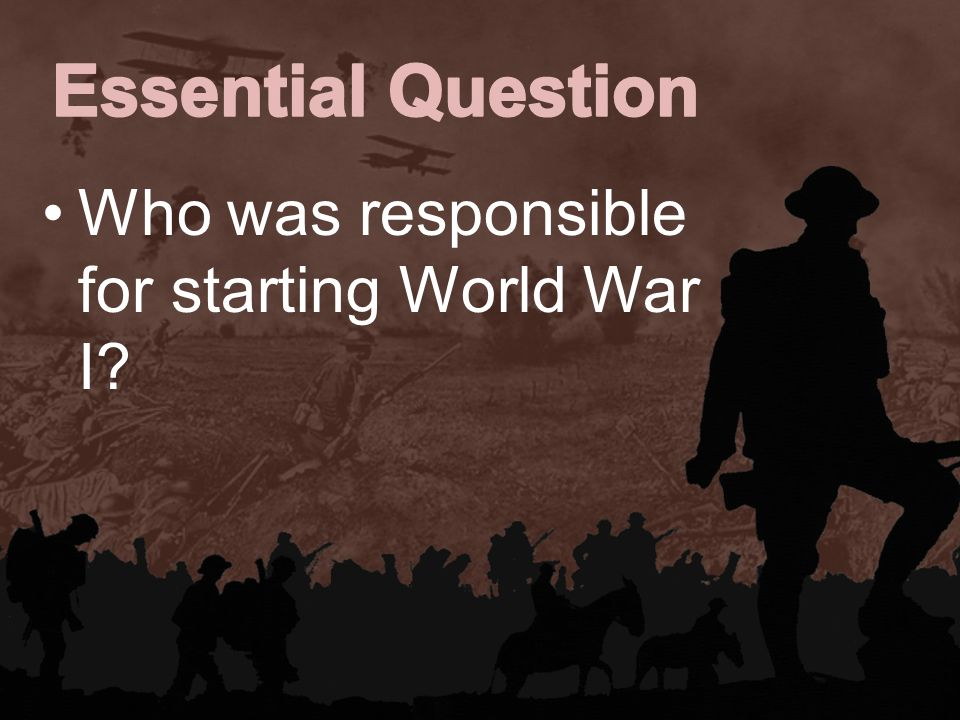Who Was Responsible For Starting World War I Ppt Download