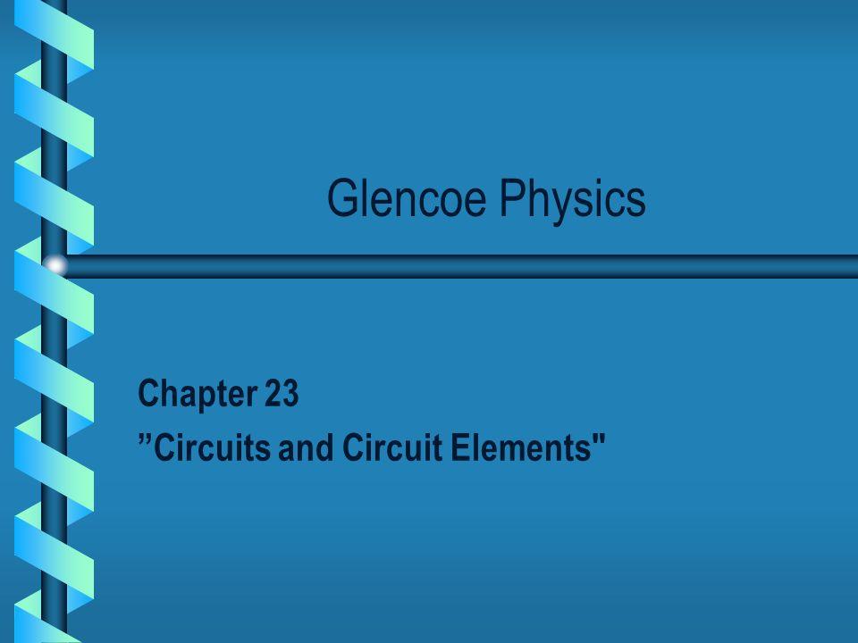 Glencoe Physics Chapter 23 Circuits And Circuit Elements