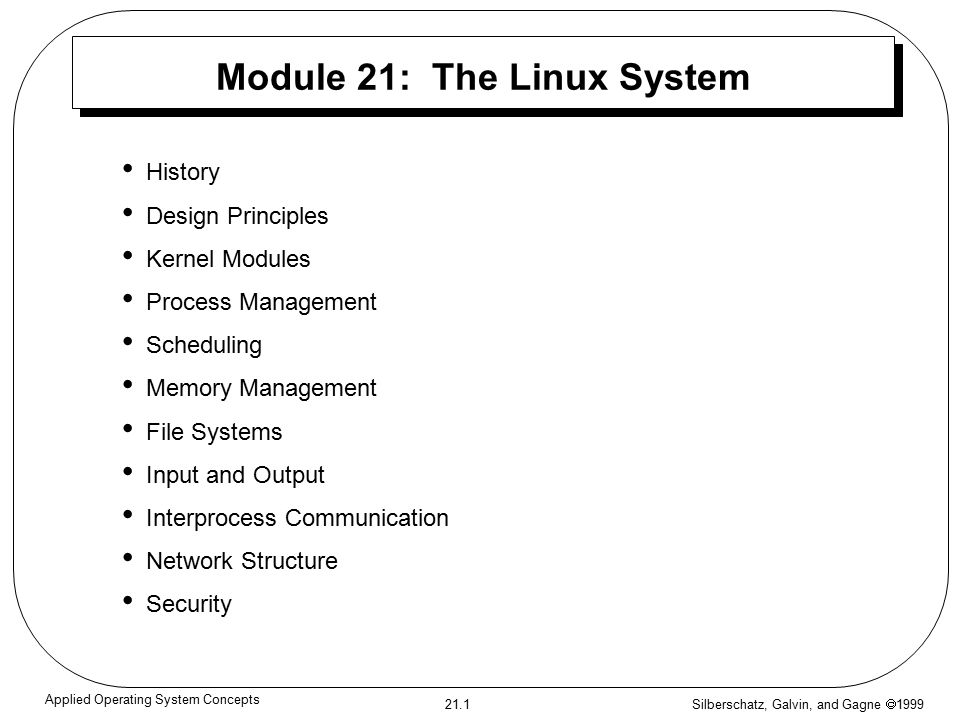 Silberschatz Galvin And Gagne Applied Operating System Concepts Module 21 The Linux System History Design Principles Kernel Modules Process Ppt Download