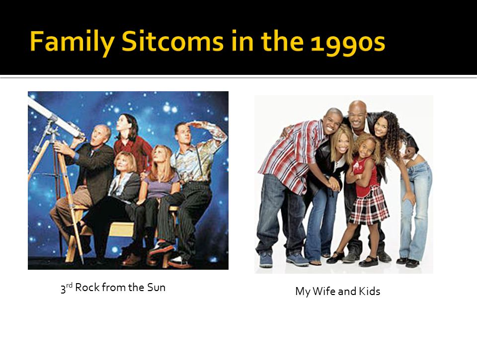 3 rd Rock from the Sun My Wife and Kids