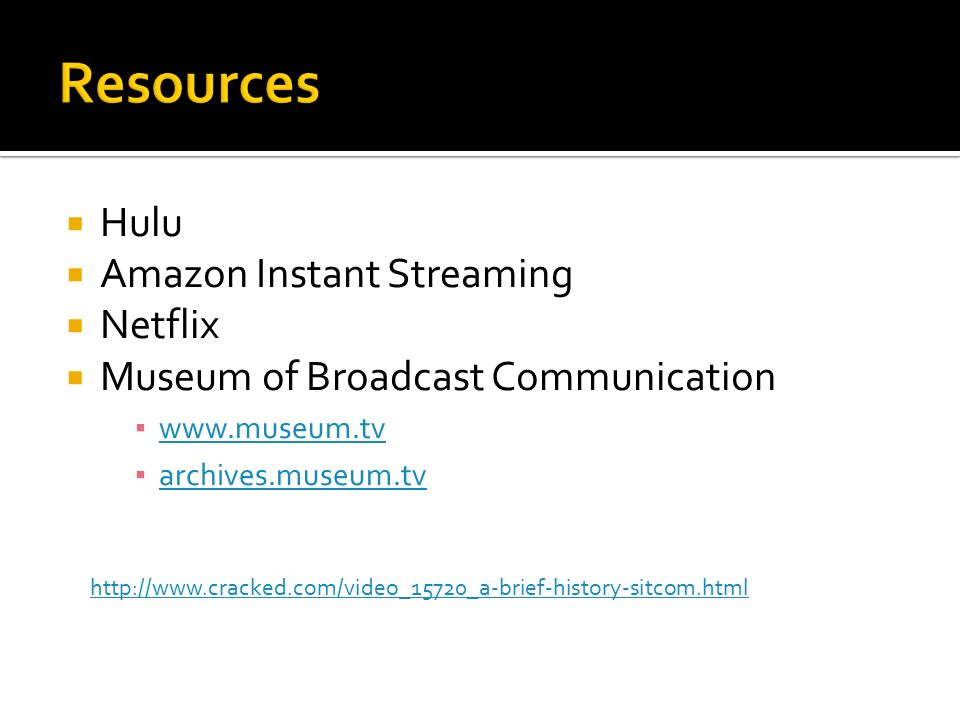  Hulu  Amazon Instant Streaming  Netflix  Museum of Broadcast Communication ▪     ▪ archives.museum.tv archives.museum.tv
