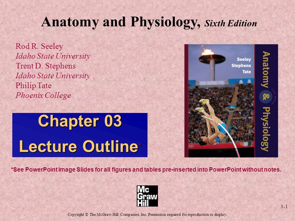 3-1 Anatomy and Physiology, Sixth Edition Rod R. Seeley Idaho State ...