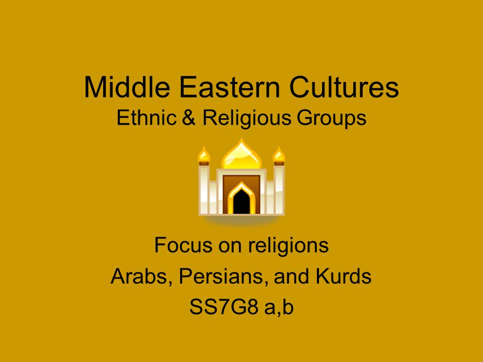 Middle eastern cultures ethnic religious groups focus on religions 1 middle eastern cultures ethnic religious groups focus on religions arabs persians and kurds ss7g8 ab publicscrutiny Image collections