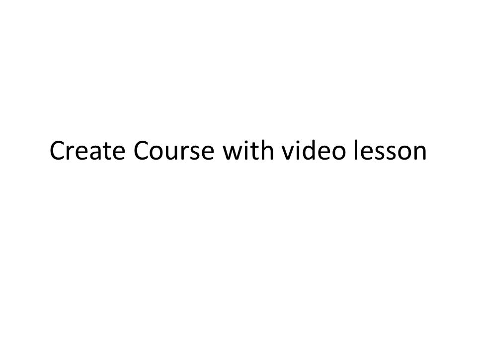 Create Course with video lesson  Course Coverage What