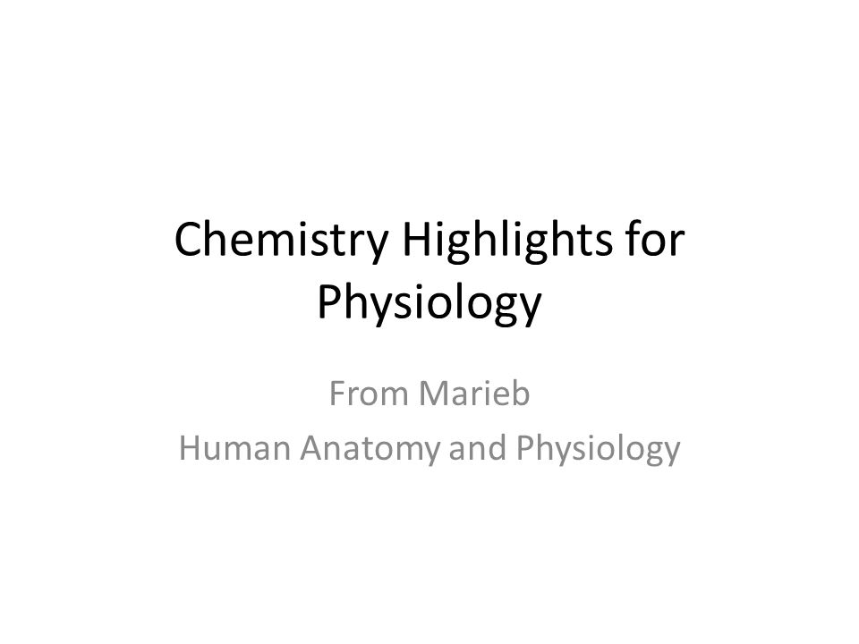 Chemistry Highlights for Physiology From Marieb Human Anatomy and ...