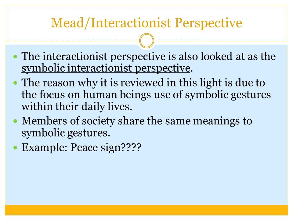 Functionalist Perspective Conflict Perspective Interactionist