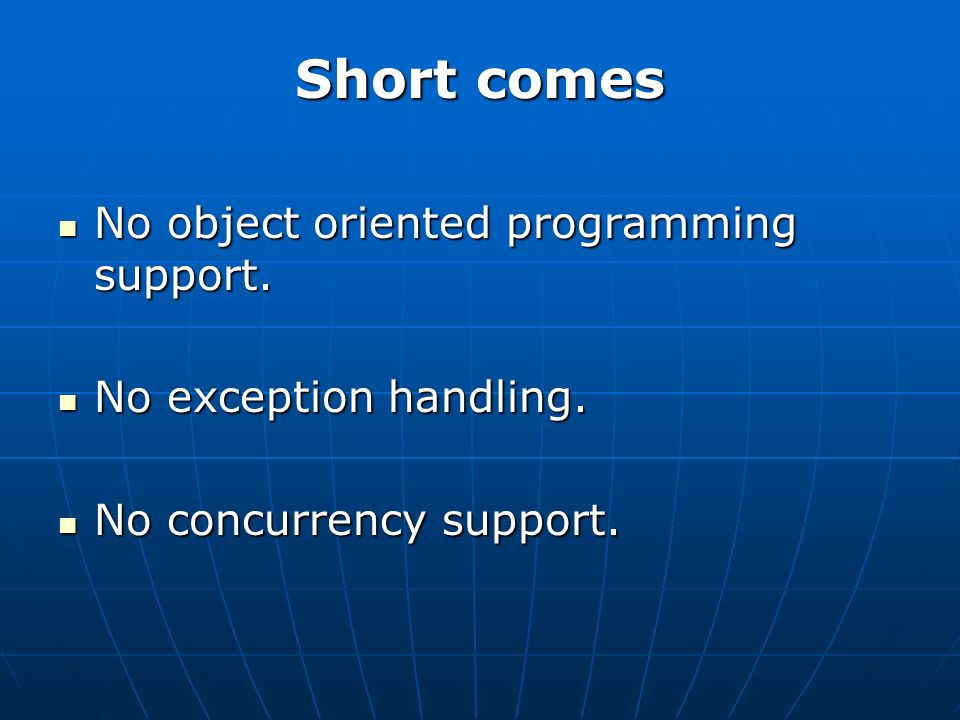 Short comes No object oriented programming support.