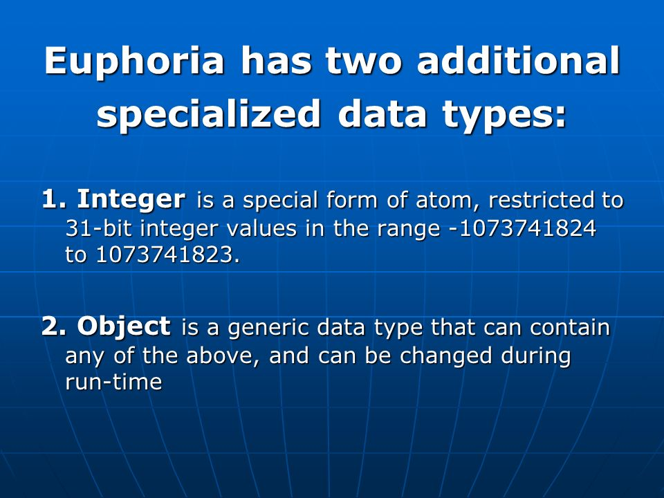 Euphoria has two additional specialized data types: 1.