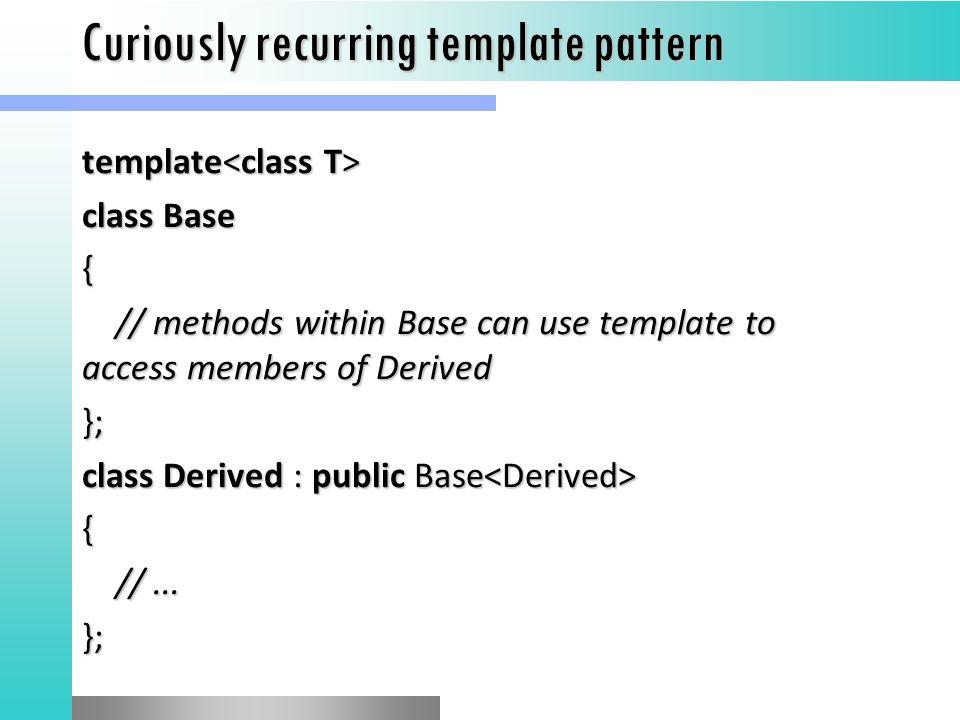 Template metaprogramming in c giuseppe attardi and haoyuan li 45 curiously recurring template pattern maxwellsz