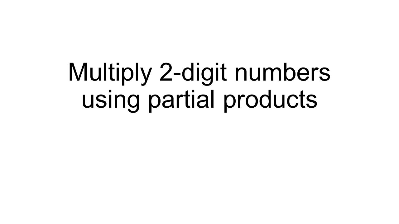Multiply 2 Digit Numbers Using Partial Products Lets Review You