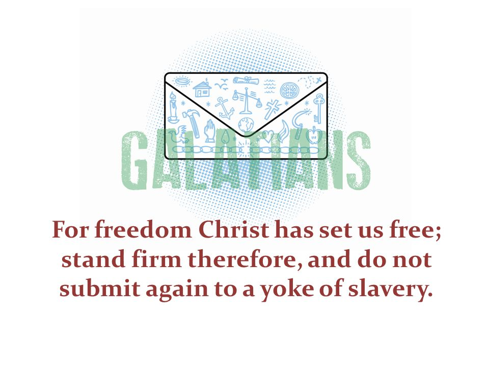 For freedom Christ has set us free