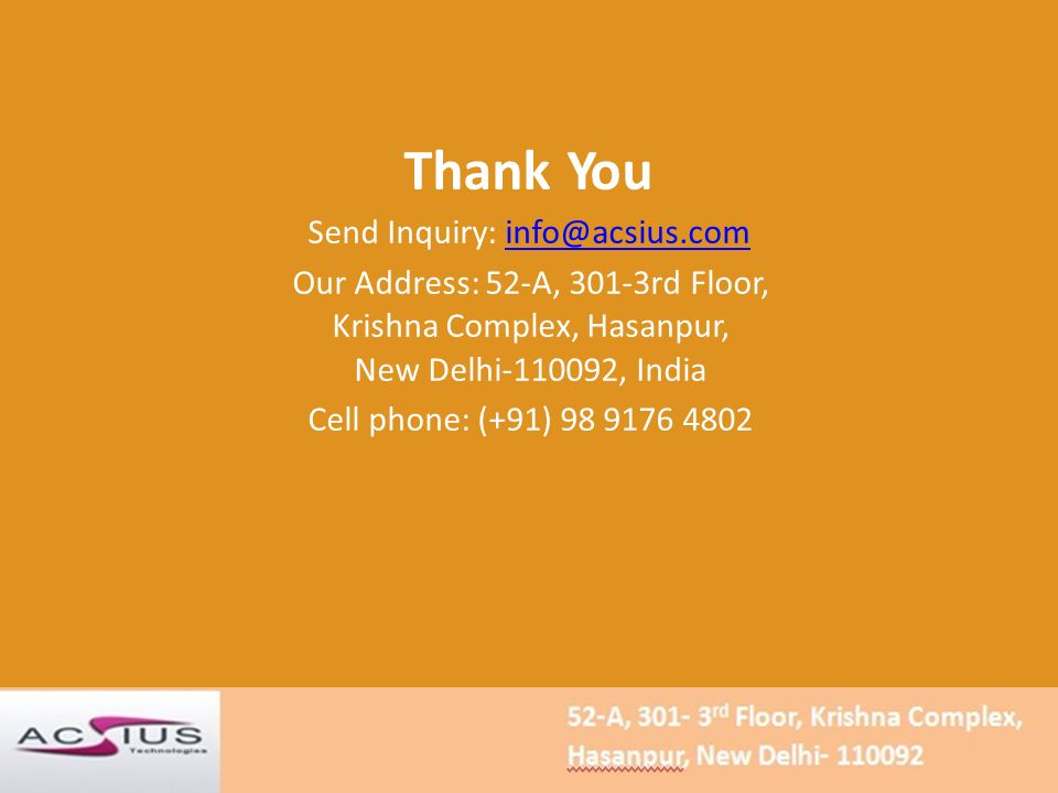 Thank You Send Inquiry: Our Address: 52-A, 301-3rd Floor, Krishna Complex, Hasanpur, New Delhi , India Cell phone: (+91)