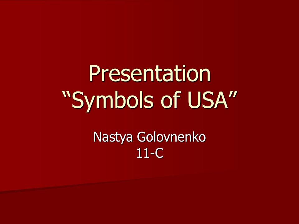 Presentation Symbols Of Usa Nastya Golovnenko 11 C Ppt Download