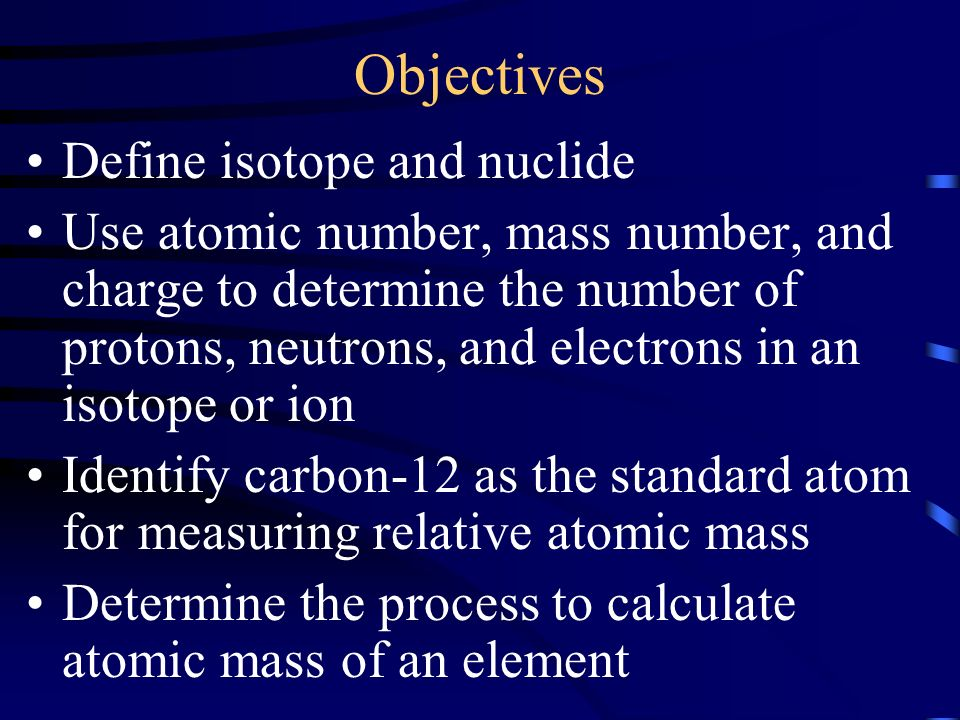 Distinguishing Among Atoms Objectives Define Isotope And Nuclide