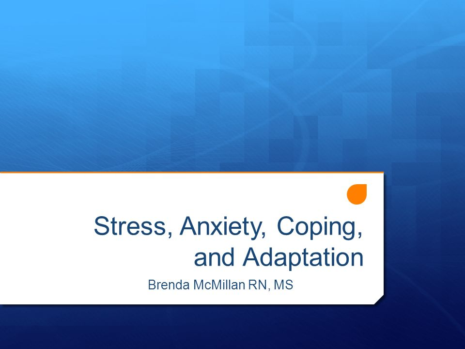 Stress, Anxiety, Coping, and Adaptation Brenda McMillan RN, MS