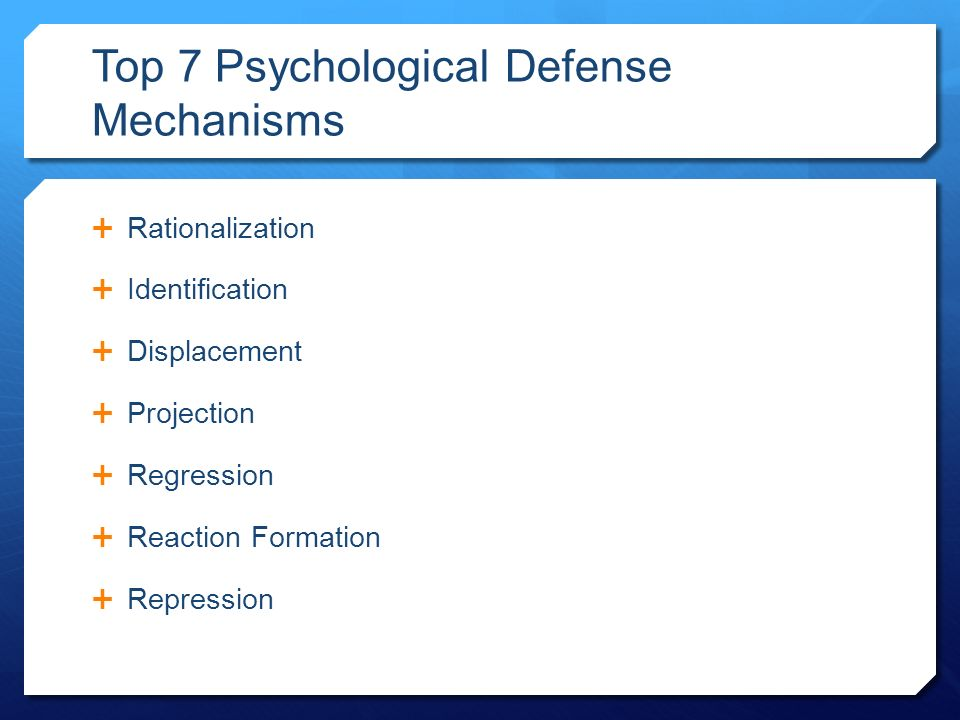 Top 7 Psychological Defense Mechanisms  Rationalization  Identification  Displacement  Projection  Regression  Reaction Formation  Repression