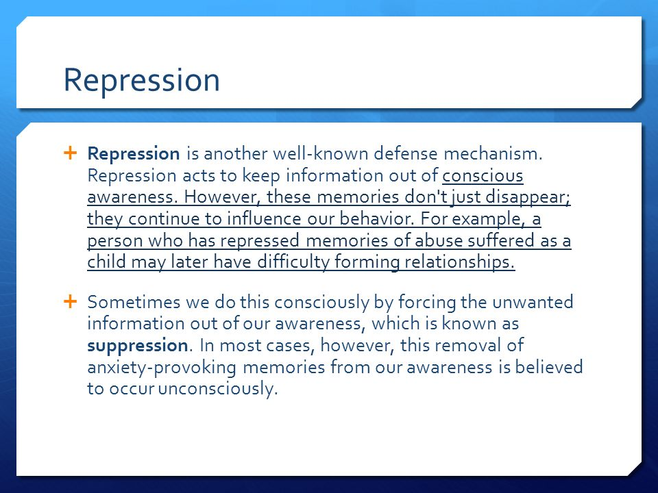  Repression is another well-known defense mechanism.