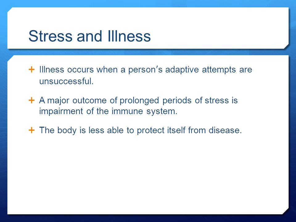 Stress and Illness  Illness occurs when a person's adaptive attempts are unsuccessful.