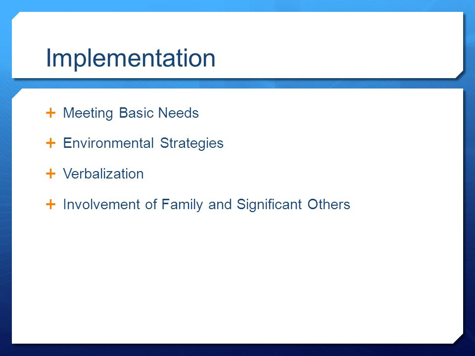 Implementation  Meeting Basic Needs  Environmental Strategies  Verbalization  Involvement of Family and Significant Others