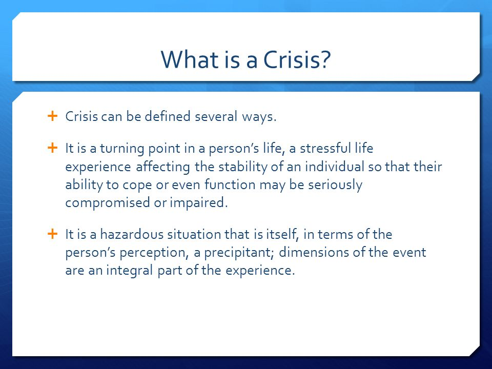 What is a Crisis.  Crisis can be defined several ways.