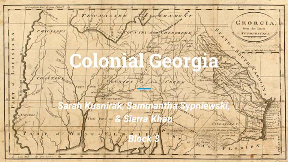 Colonial Map Of Georgia.Colonial Georgia Sarah Kusnirak Sammantha Sypniewski Sierra Khan