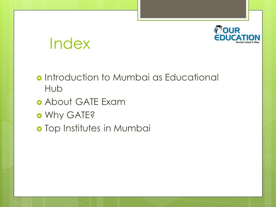 Index  Introduction to Mumbai as Educational Hub  About GATE Exam  Why GATE.