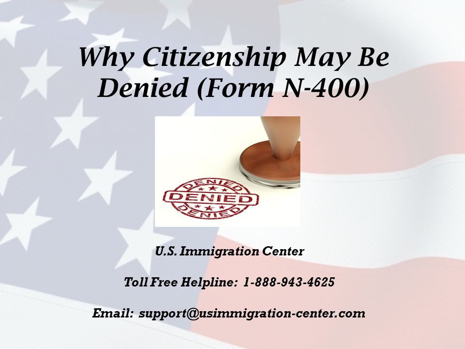 Why Citizenship May Be Denied Form N 400 Us Immigration Center