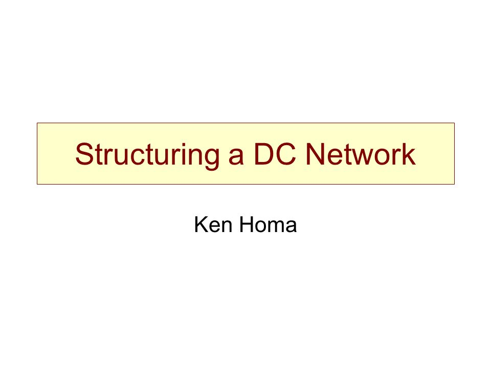 Structuring a DC Network Ken Homa