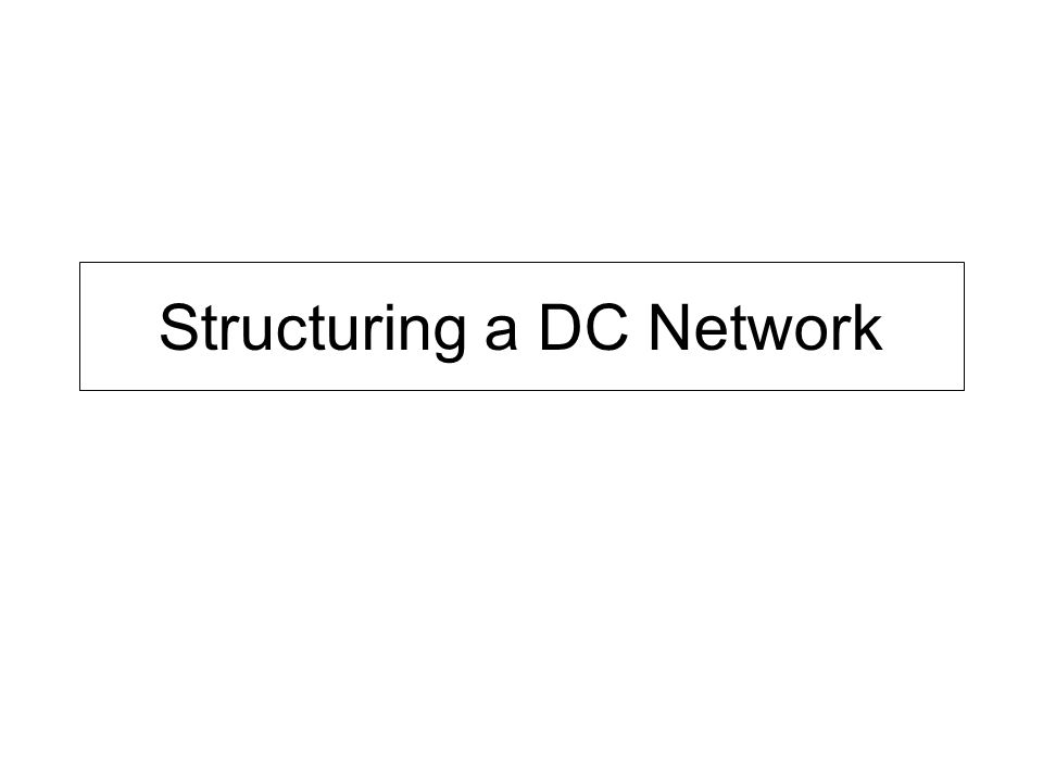 Structuring a DC Network