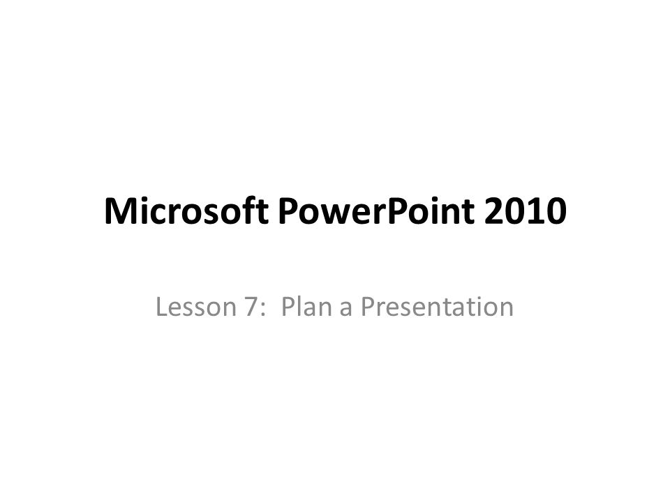 microsoft powerpoint 2010 lesson 7 plan a presentation ppt download